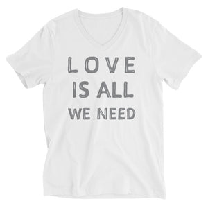 Love Is All We Need V-Neck T-Shirt