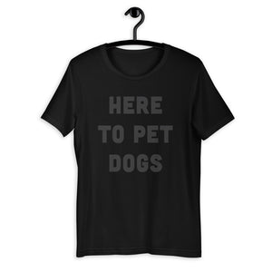 Here To Pet Dogs T-Shirt