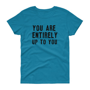 You Are ENTIRELY Up To You Women's t-shirt