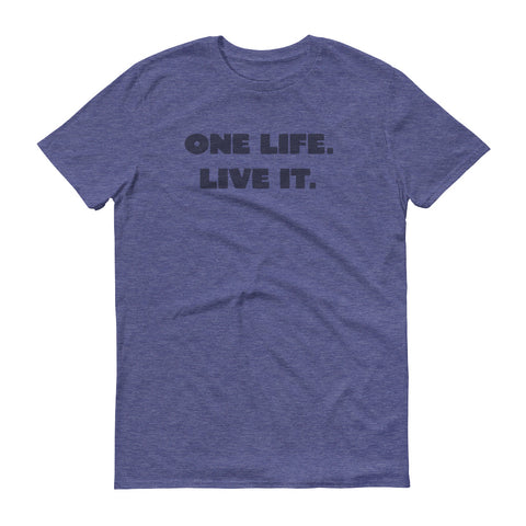 One Life. Live It. Short-Sleeve T-Shirt