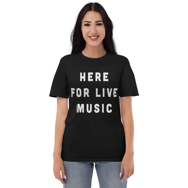 Here for Live Music T-Shirt