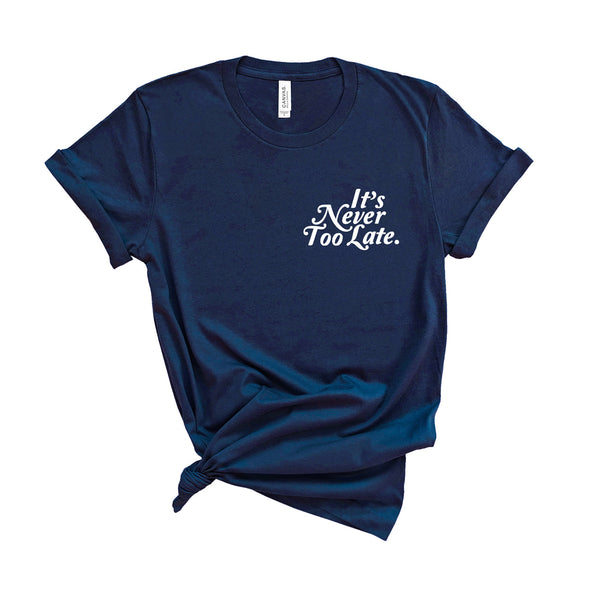 It's Never Too Late - Unisex Fit T-Shirt