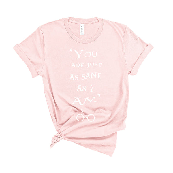 You Are Just as Sane As I Am - Unisex T-Shirt - Extra Colours-Leoras Attic-Kelham Print