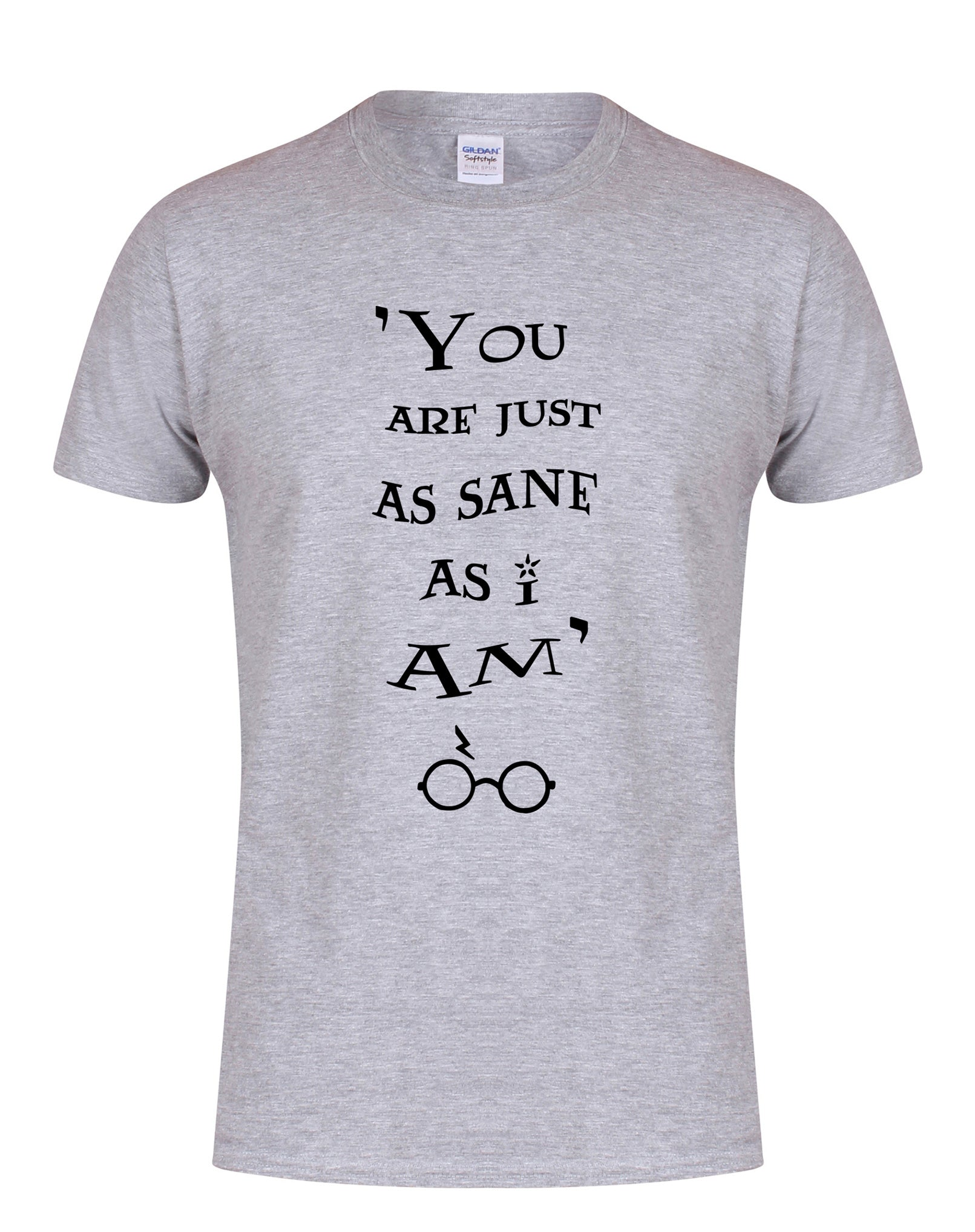 You Are Just As Sane As I Am - Grey - Unisex T-Shirt-Leoras Attic-Kelham Print