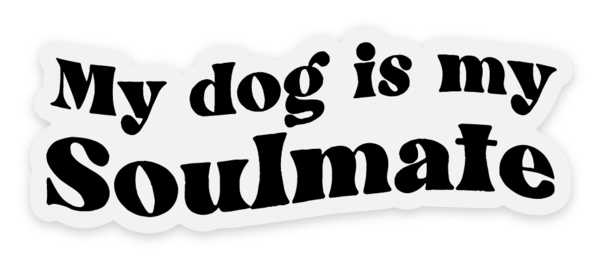 My Dog Is My Soulmate Clear Sticker