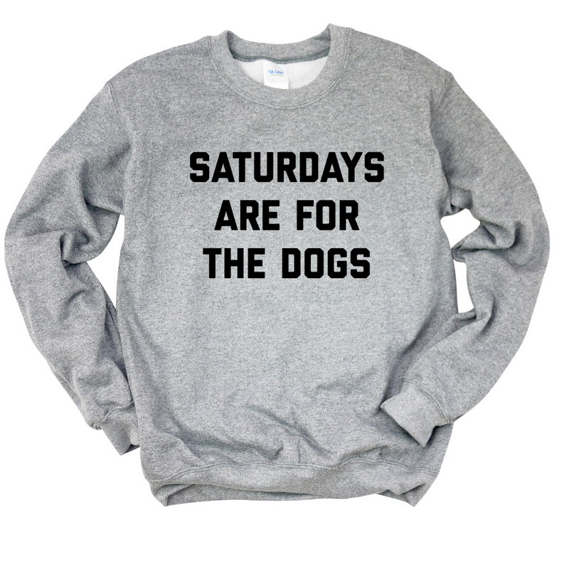 Saturdays Are For The Dogs Crew Neck Sweatshirt