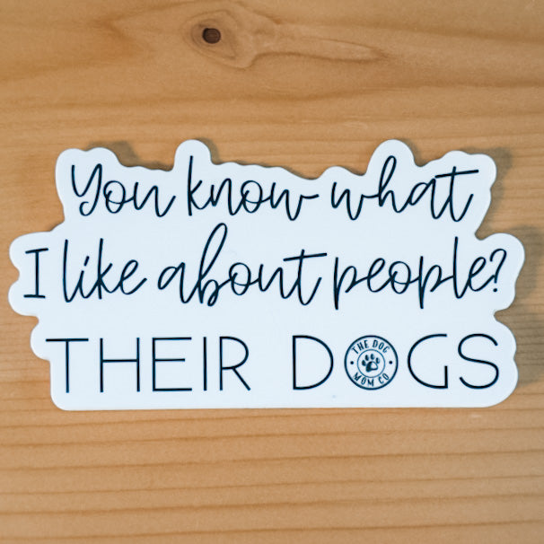 You Know What I Like About People? Their Dogs Sticker