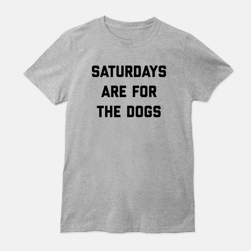 Saturdays Are For The Dog Budget Tee