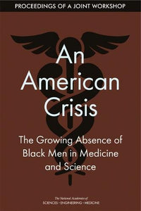 An American Crisis: The Growing Absence of Black Men in Medicine and Science: Proceedings of a Joint Workshop (Higher Education) - Holistically Heights