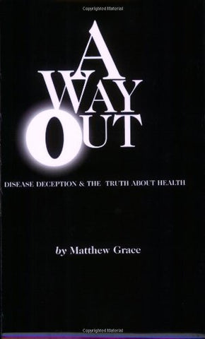A Way Out : Dis-ease Deception and the Truth About Health - Holistically Heights