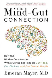 The Mind-Gut Connection: How the Hidden Conversation Within Our Bodies Impacts Our Mood, Our Choices, and Our Overall Health - Holistically Heights