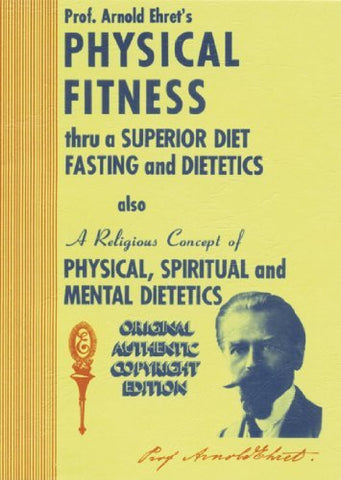 By Professor Arnold Ehret Physical Fitness Thru A Superior Diet, Fasting, and Dietetics (8th Eighth Edition) [Paperback] - Holistically Heights