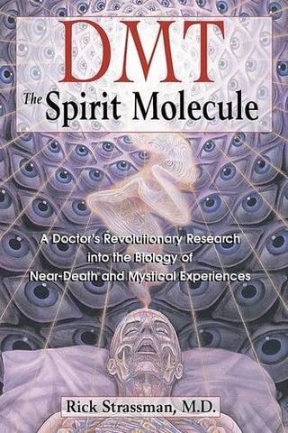 DMT: The Spirit Molecule: A Doctor's Revolutionary Research into the Biology of Near-Death and Mystical Experiences - Holistically Heights