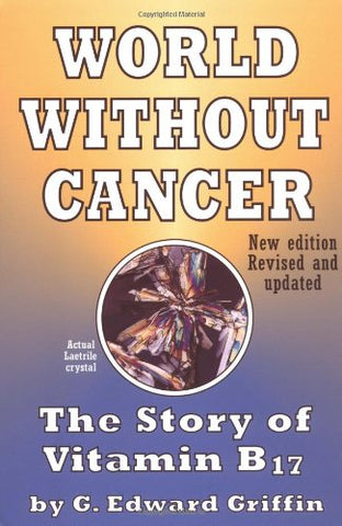 World Without Cancer: The Story of Vitamin B17 - Holistically Heights