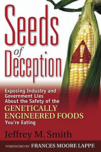 Seeds of Deception: Exposing Industry and Government Lies About the Safety of the Genetically Engineered Foods You're Eating - Holistically Heights