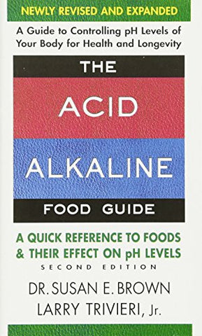 The Acid-Alkaline Food Guide - Second Edition: A Quick Reference to Foods & Their Efffect on pH Levels - Holistically Heights