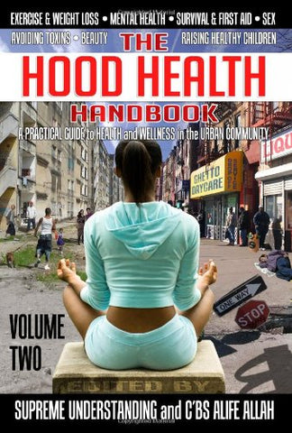 The Hood Health Handbook: A Practical Guide to Health and Wellness in the Urban Community (Volume Two) - Holistically Heights