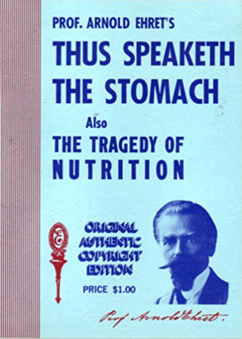 PROF. ARNOLD EHRET'S THUS SPEAKETH THE STOMACH (ALSO THE TRAGEDY OF NUTRITION) - Holistically Heights