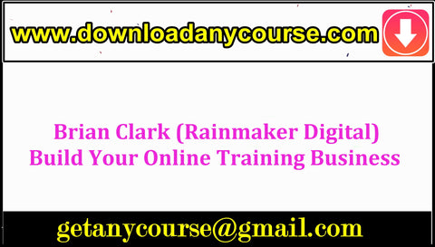Brian Clark (Rainmaker Digital) – Build Your Online Training Business