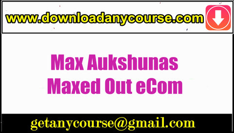 Max Aukshunas – Maxed Out eCom