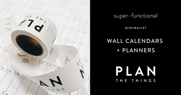 Plan The Things Minimalist Planners + Wall Calendars
