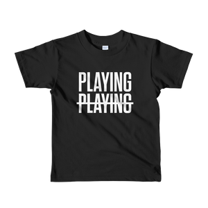 Playing Not Playing Kids Tee (7 colors)