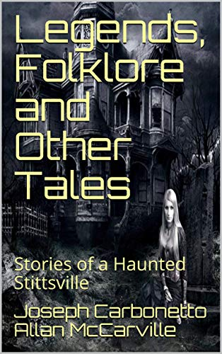 Legends, Folklore and Other Tales: Stories of a Haunted Stittsville