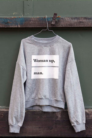 Woman up, man. – Sweatshirt