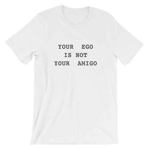 Your Ego Is Not Your Amigo T-Shirt