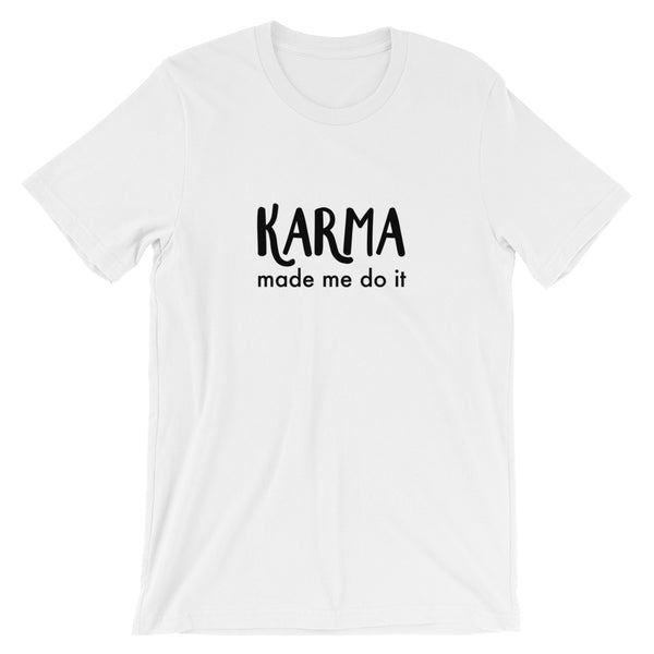 Karma Made Me Do It T-Shirt