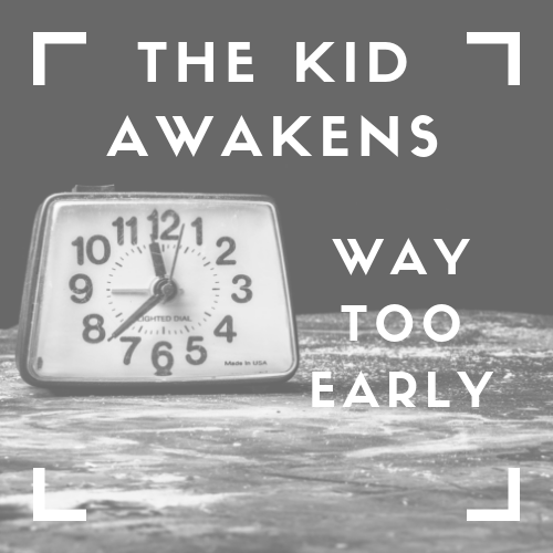 The Kid Awakens Way Too Early