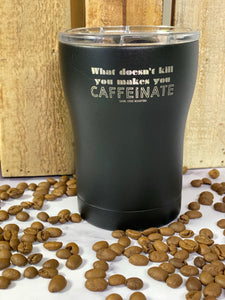 12oz SIC Tumbler-What Doesn't Kill You