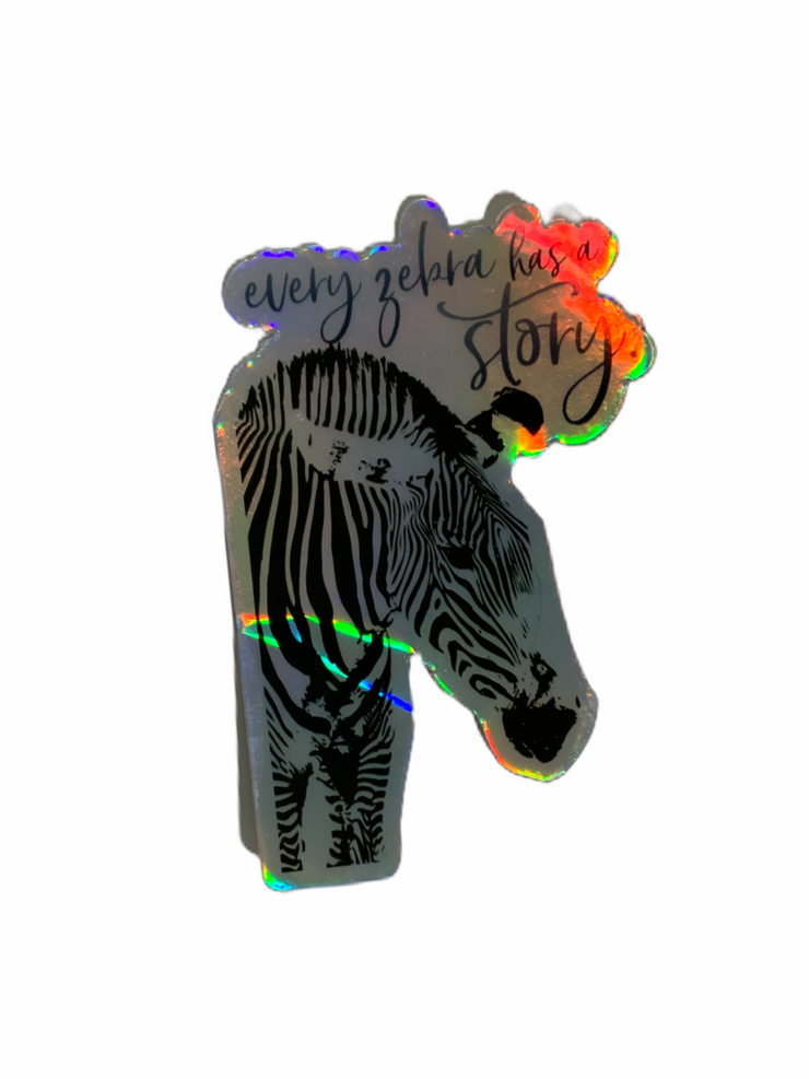 """Every Zebra Has A Story"" Holographic Sticker"