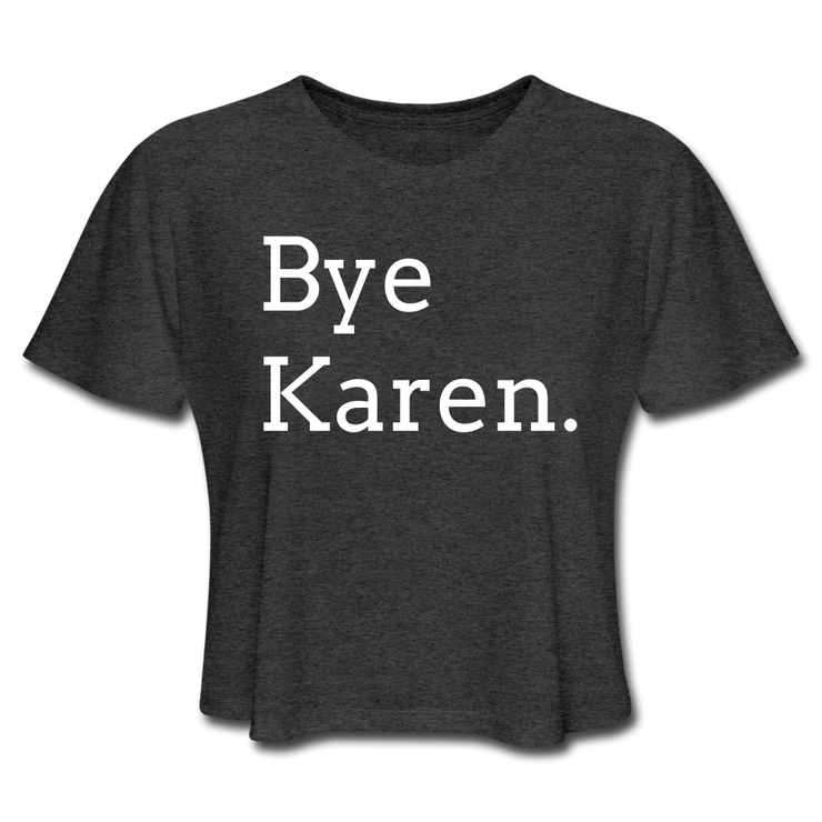 Bye Karen Women's Cropped T-Shirt - RARE.