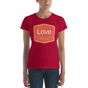 Love What You Do - Women's short sleeve t-shirt