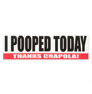 I Pooped Today - Bumper Sticker