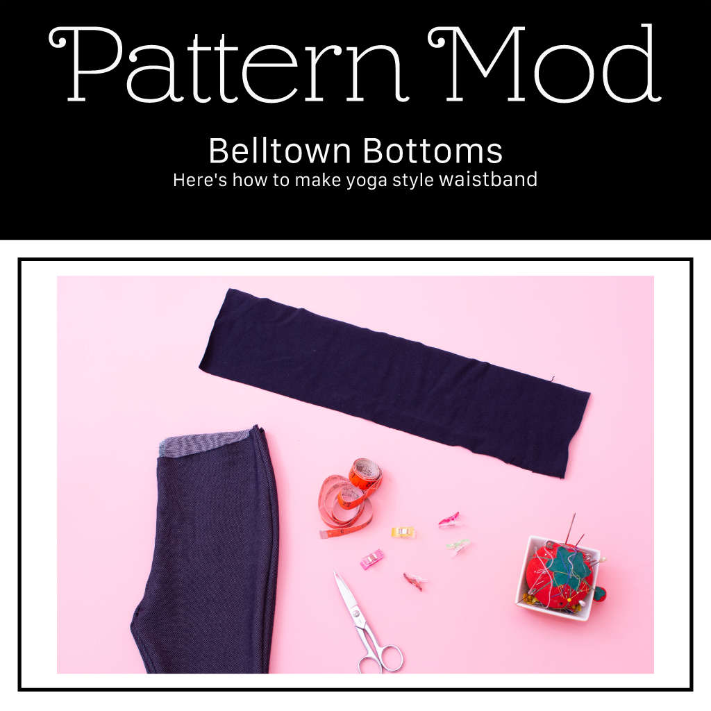 Pattern Mod | Belltown Bottoms - Fabric Waistband Modification