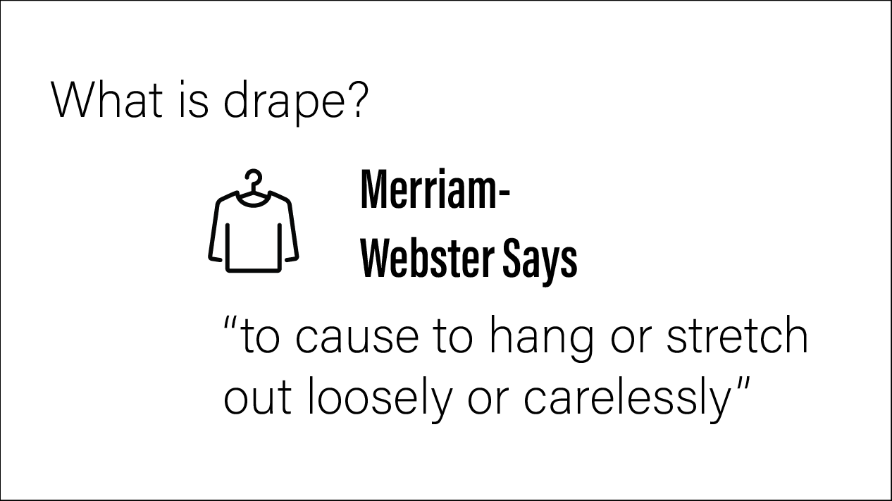 what is drape? drape is to cause or stretch out carelessly