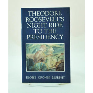 Theodore Roosevelt's Night Ride to the Presidency