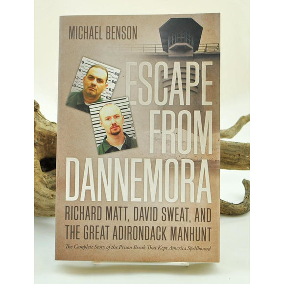 Escape from Dannemora: Richard Matt, David Sweat, and the Great Adirondack Manhunt