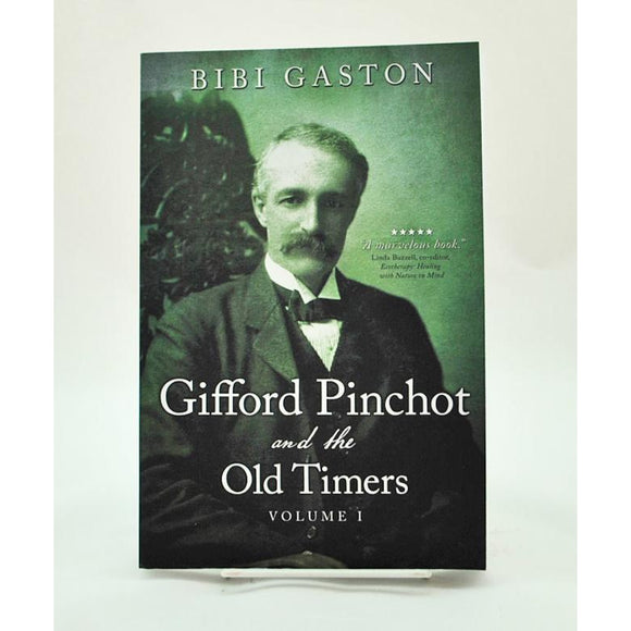 Gifford Pinchot and the Old Timers, Volume I