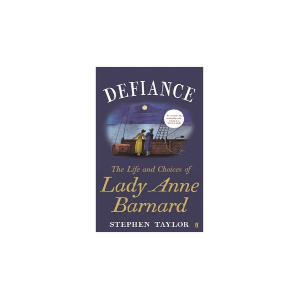 Defiance The Life and Choices of Lady Anne Barnard by Stephen Taylor