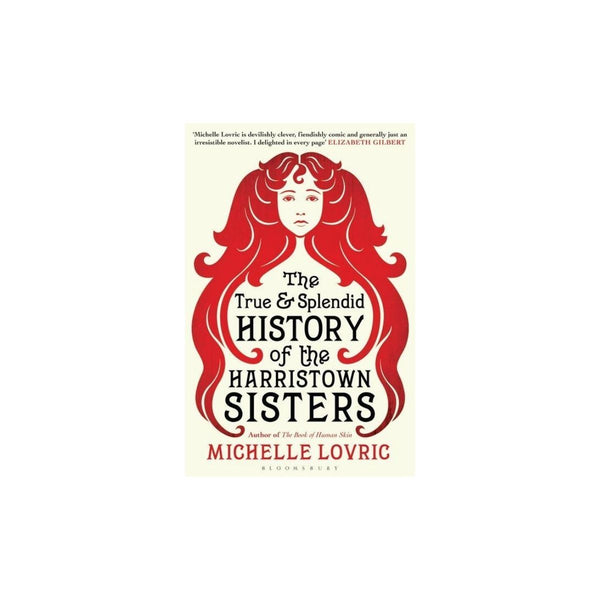 Michelle Lovric - The Ture And Splendid History Of The Harristown Sisters