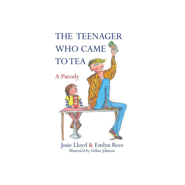The Teenager Who Came To Tea A Parody by Josie Llyod and Emlyn Rees