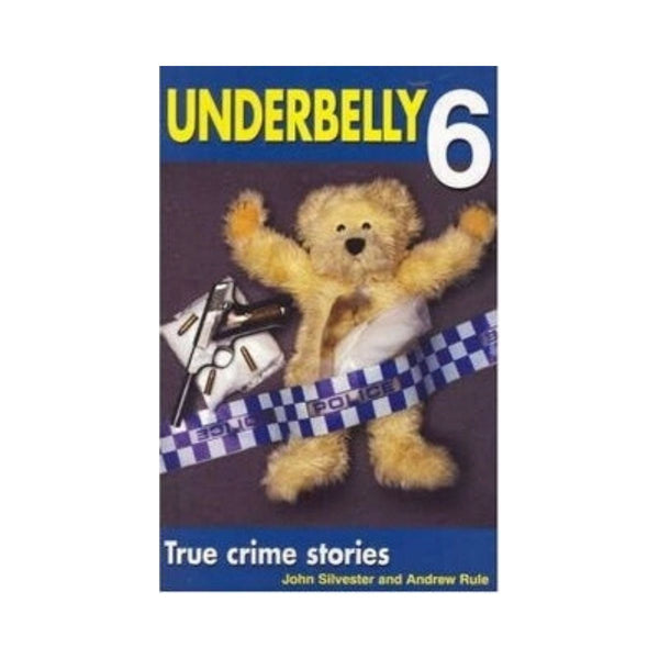 Underbelly 6 by John Silvester and Andrew Rule