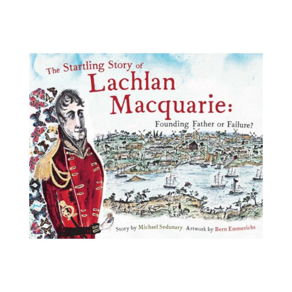 The Starting Story Of Lachlan Macquarie Founding Father or Failure? Michael Sedunary-Simon & Schuster-booksrusandmore