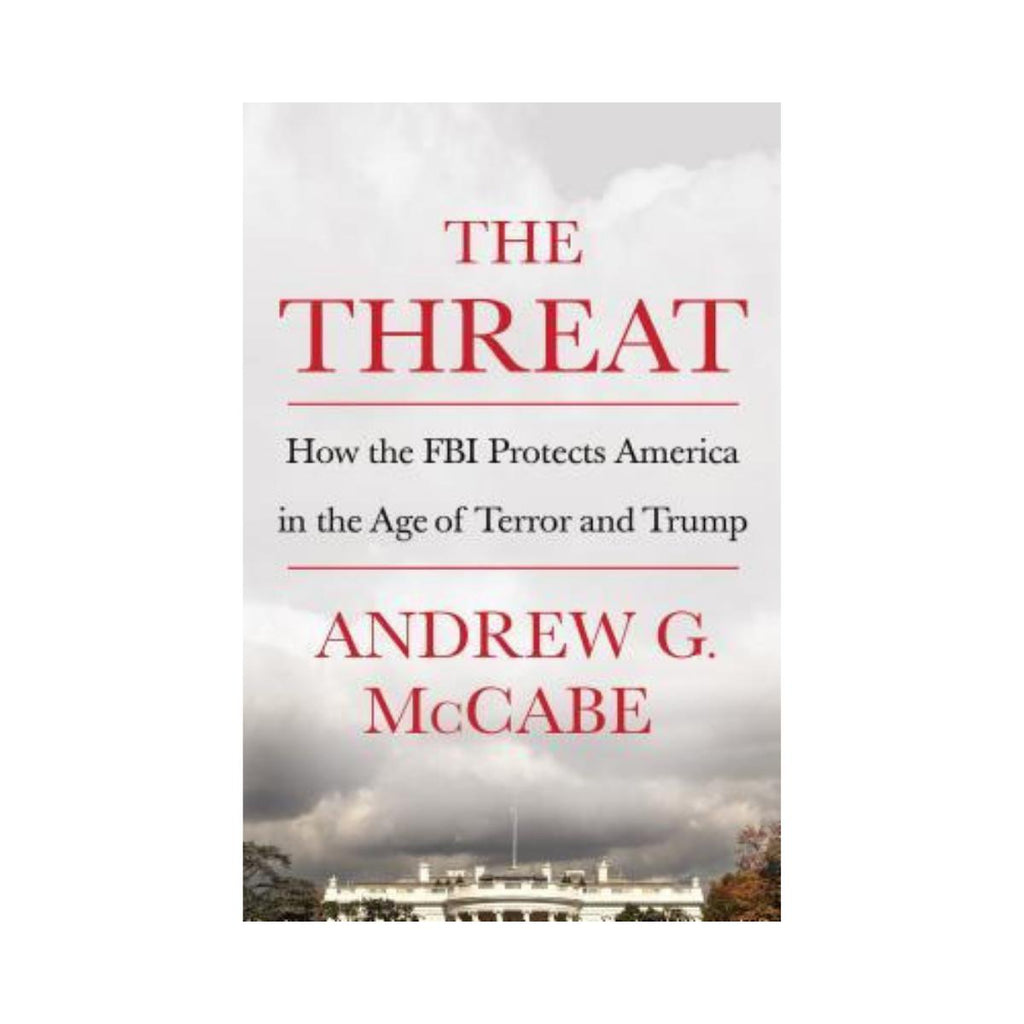 The Threat: How the FBI Protects America in the Age of Terror and Trump Andrew G. McCabe-Pan Macmillan-booksrusandmore