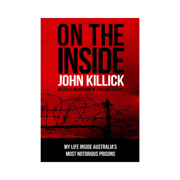 On The Inside My Life Inside Australia's Most Notorious Prison by John Killick-New Holland-booksrusandmore