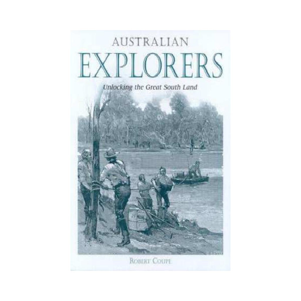Australian Explorers Unlocking the Great South Land by Robert Coupe-New Holland-booksrusandmore