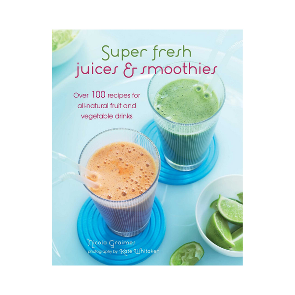 Super Fresh Juices and Smoothies - Nicola Graimes